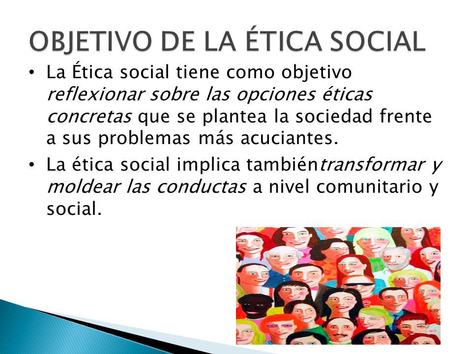 OBJETIVO DE LA ÉTICA SOCIAL
