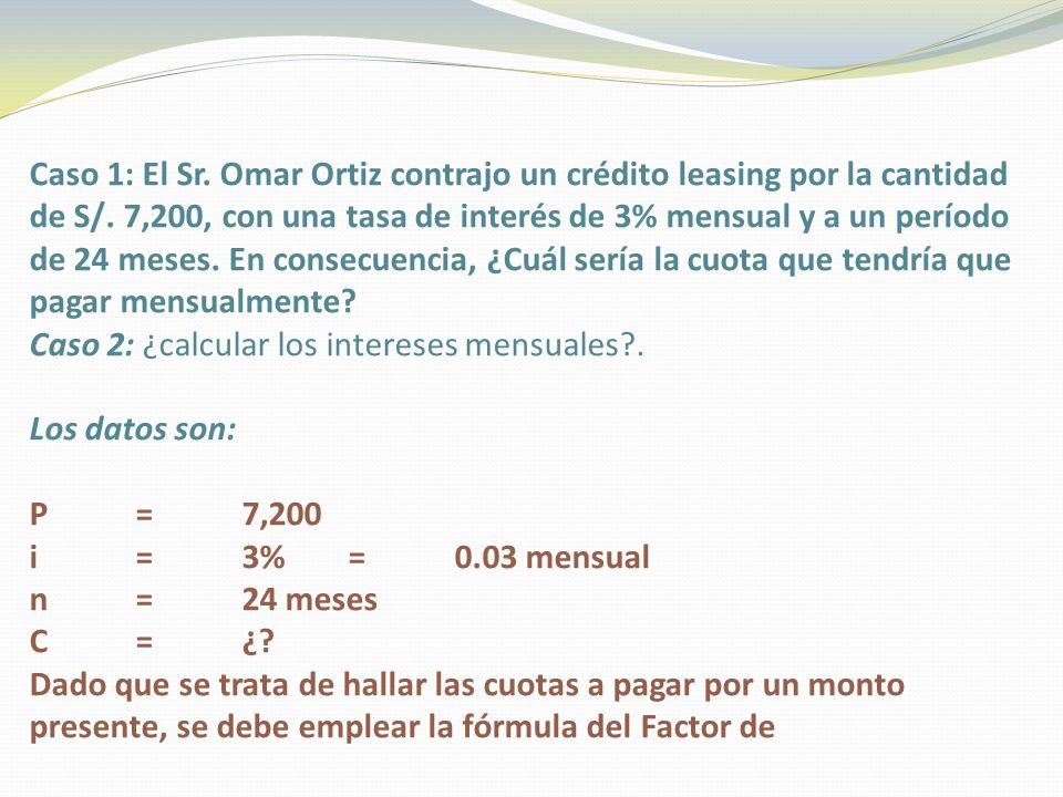Caso 1: El Sr. Omar Ortiz contrajo un crédito leasing por la cantidad de S/.