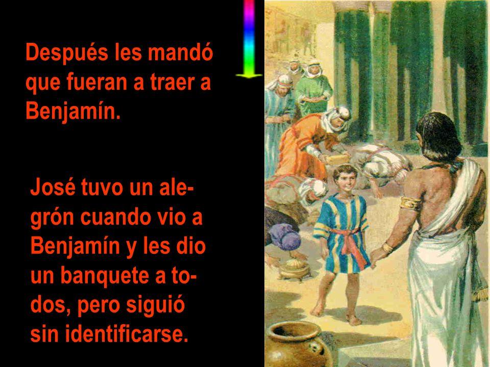 Después les mandó que fueran a traer a. Benjamín. José tuvo un ale- grón cuando vio a. Benjamín y les dio.