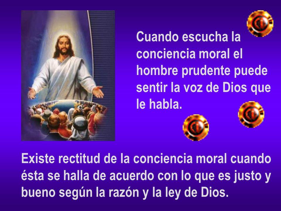 Cuando escucha la conciencia moral el. hombre prudente puede. sentir la voz de Dios que. le habla.