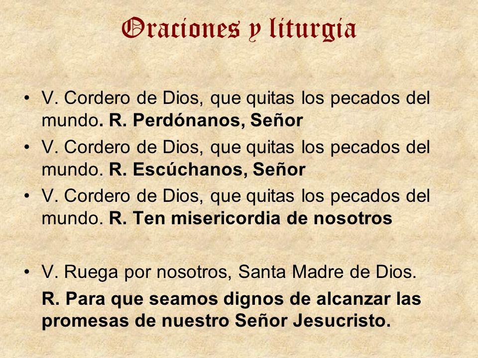 Oraciones y liturgia V. Cordero de Dios, que quitas los pecados del mundo. R. Perdónanos, Señor.