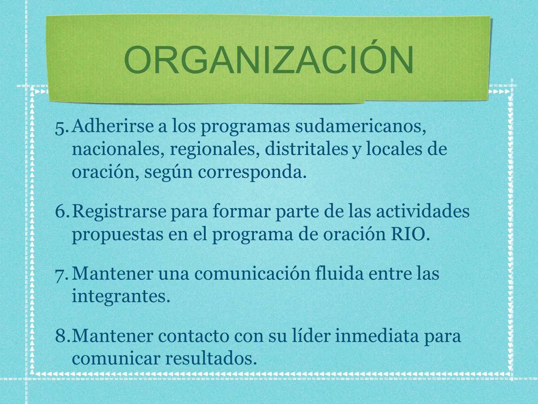 ORGANIZACIÓN Adherirse a los programas sudamericanos, nacionales, regionales, distritales y locales de oración, según corresponda.
