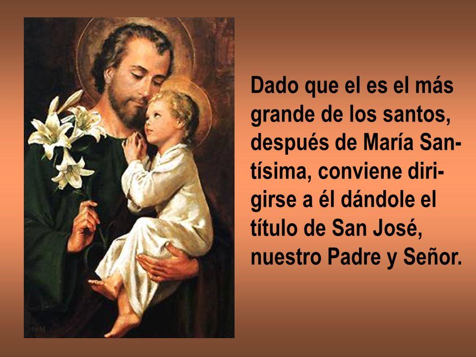 Dado que el es el másgrande de los santos, después de María San- tísima, conviene diri- girse a él dándole el.
