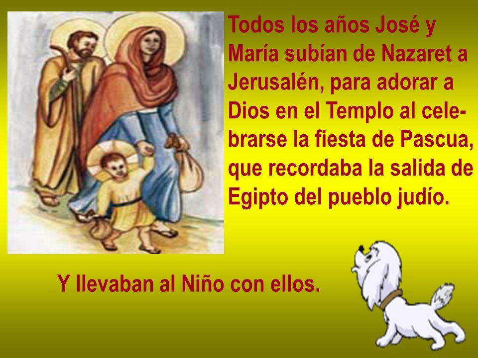 Todos los años José yMaría subían de Nazaret a. Jerusalén, para adorar a. Dios en el Templo al cele-