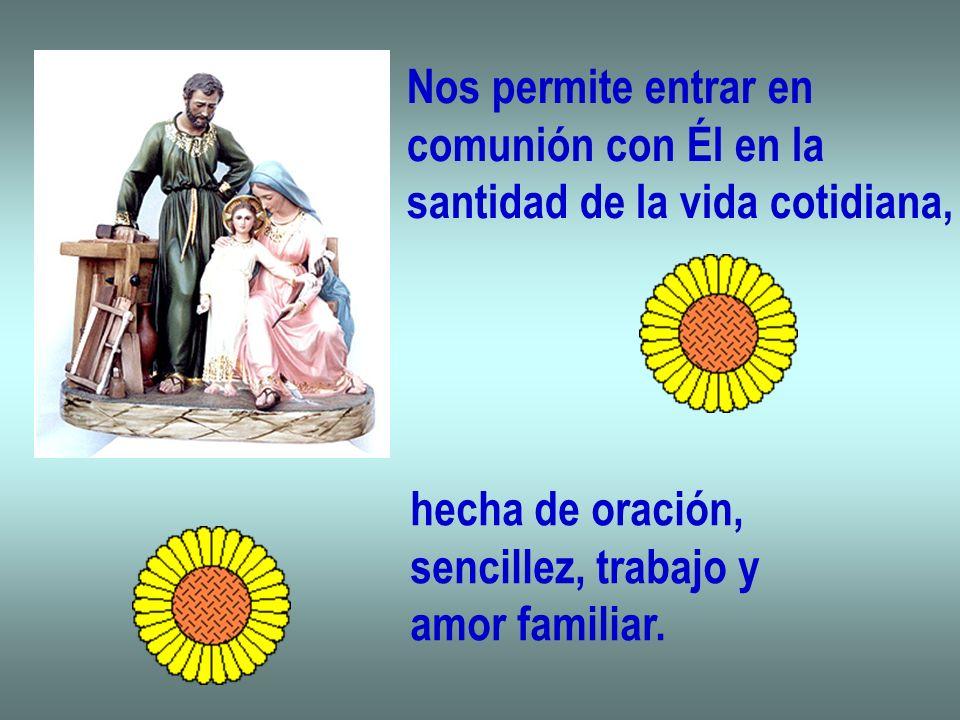 Nos permite entrar encomunión con Él en la. santidad de la vida cotidiana, hecha de oración, sencillez, trabajo y.