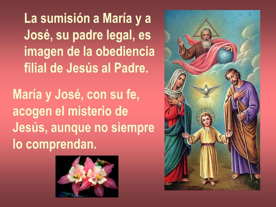 La sumisión a María y a José, su padre legal, es. imagen de la obediencia. filial de Jesús al Padre.