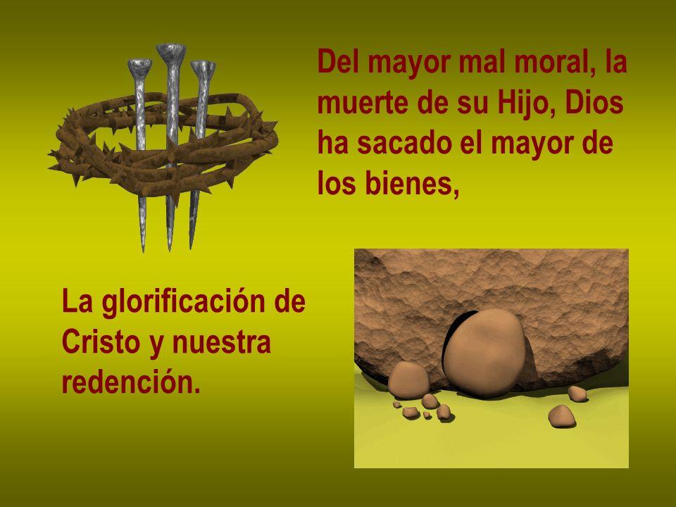 Del mayor mal moral, la muerte de su Hijo, Dios. ha sacado el mayor de. los bienes, La glorificación de.