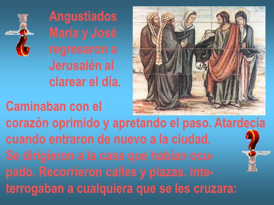 AngustiadosMaría y José. regresaron a. Jerusalén al. clarear el día. Caminaban con el. corazón oprimido y apretando el paso. Atardecía.