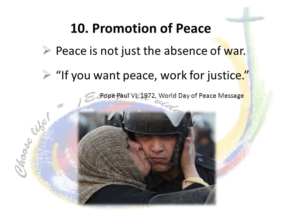 10. Promotion of Peace Peace is not just the absence of war.