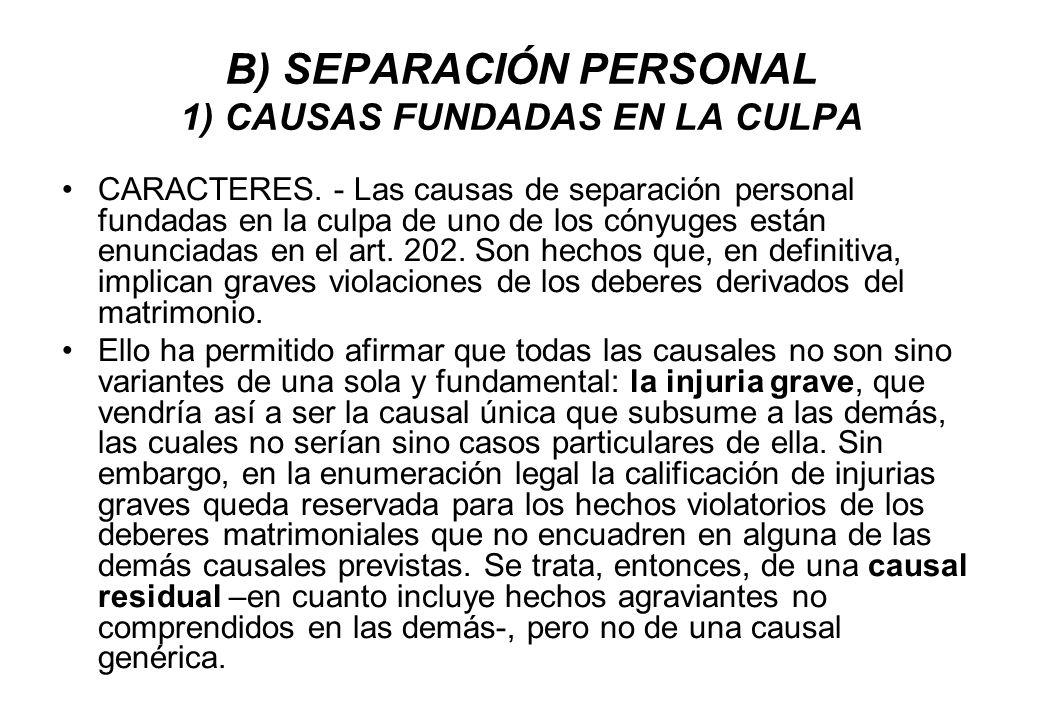 B) SEPARACIÓN PERSONAL 1) CAUSAS FUNDADAS EN LA CULPA