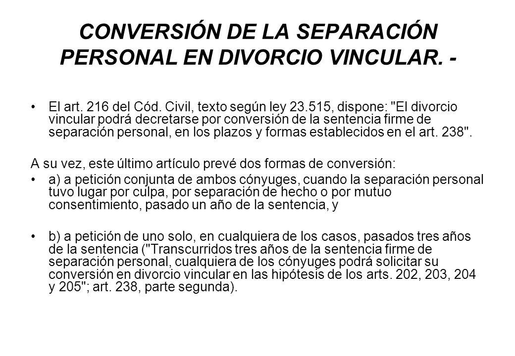 CONVERSIÓN DE LA SEPARACIÓN PERSONAL EN DIVORCIO VINCULAR. -