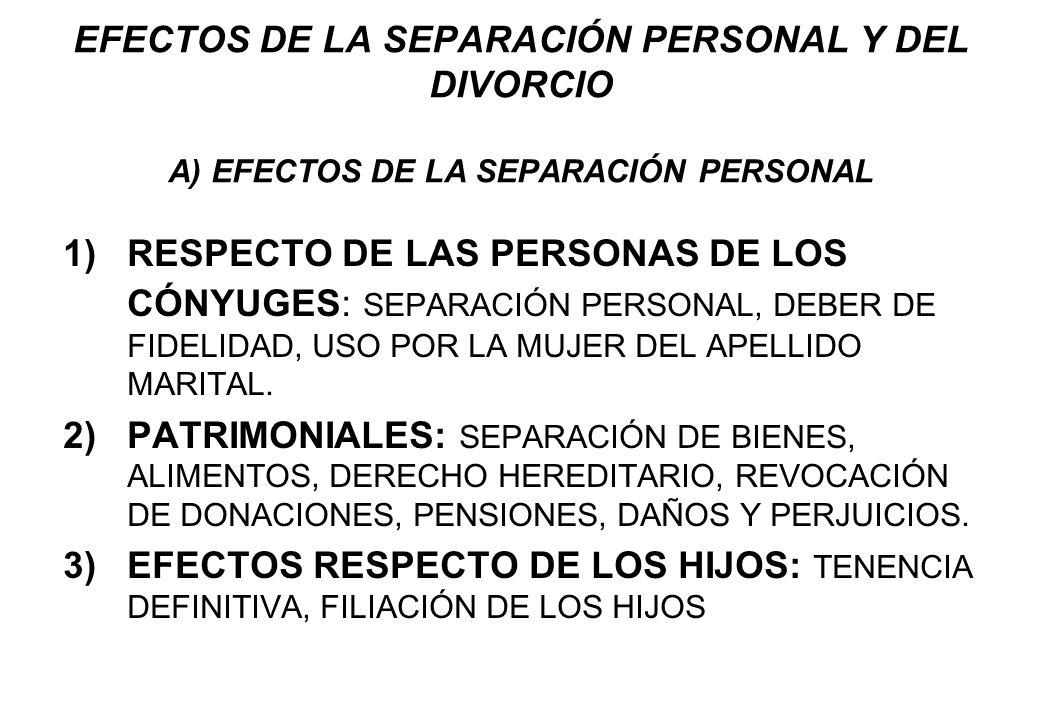 EFECTOS DE LA SEPARACIÓN PERSONAL Y DEL DIVORCIO A) EFECTOS DE LA SEPARACIÓN PERSONAL