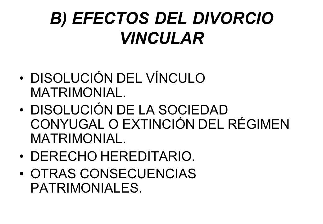 B) EFECTOS DEL DIVORCIO VINCULAR
