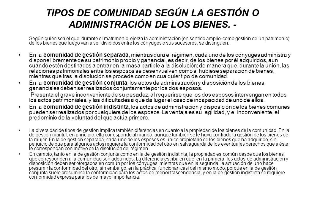 TIPOS DE COMUNIDAD SEGÚN LA GESTIÓN O ADMINISTRACIÓN DE LOS BIENES. -