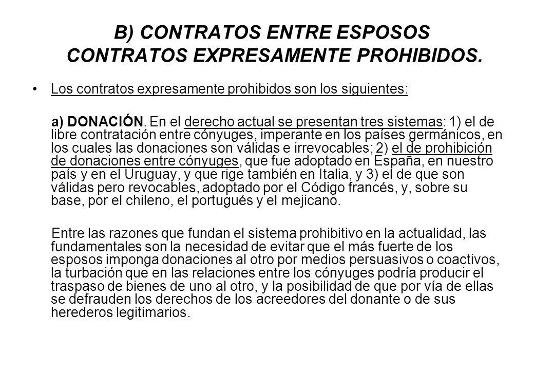 B) CONTRATOS ENTRE ESPOSOS CONTRATOS EXPRESAMENTE PROHIBIDOS.