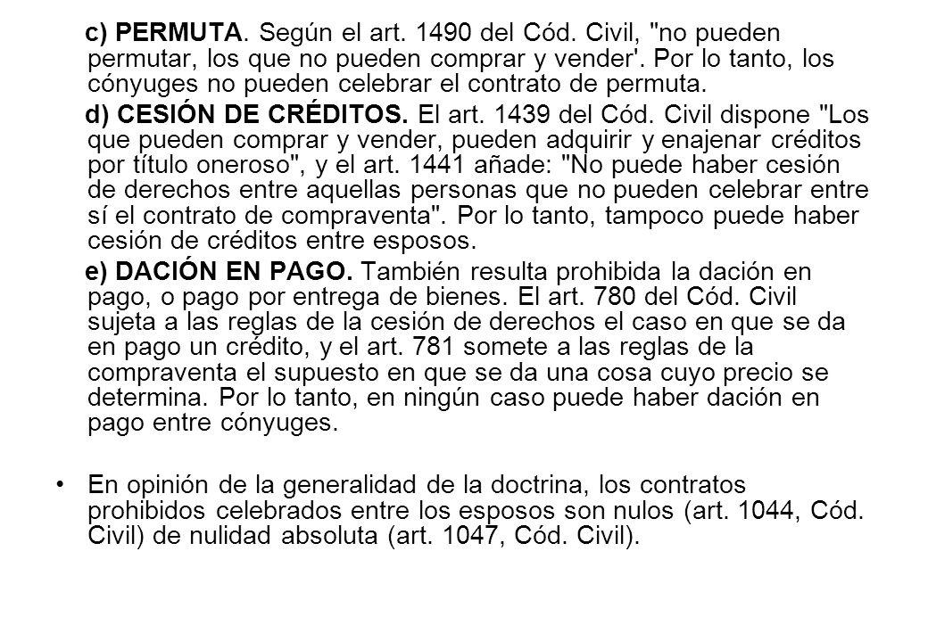 c) PERMUTA. Según el art. 1490 del Cód