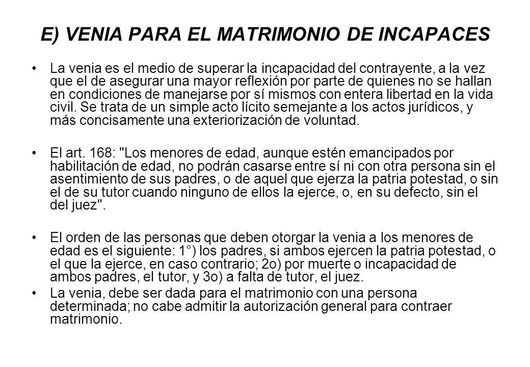 E) VENIA PARA EL MATRIMONIO DE INCAPACES
