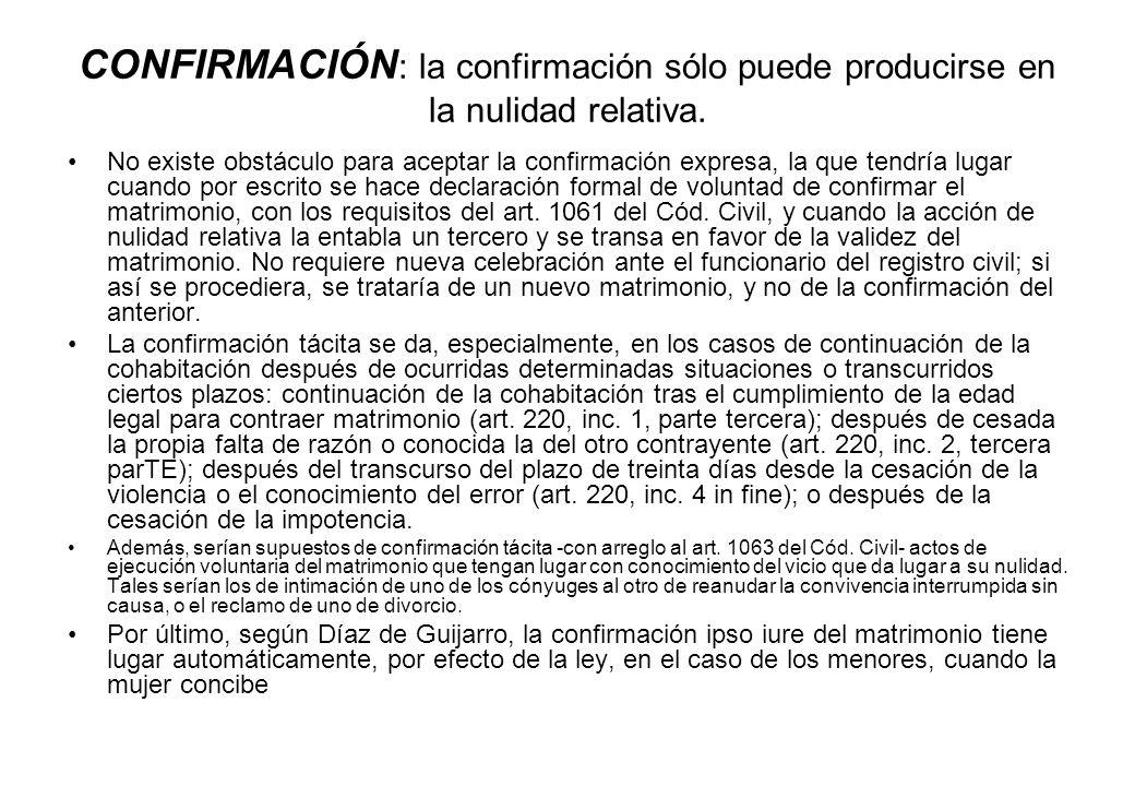 CONFIRMACIÓN: la confirmación sólo puede producirse en la nulidad relativa.