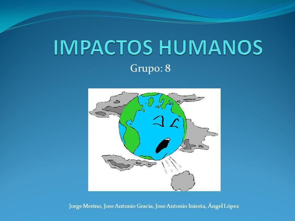 IMPACTOS HUMANOS Grupo: 8