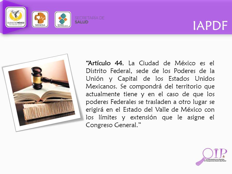 Artículo 44. La Ciudad de México es el Distrito Federal, sede de los Poderes de la Unión y Capital de los Estados Unidos Mexicanos.