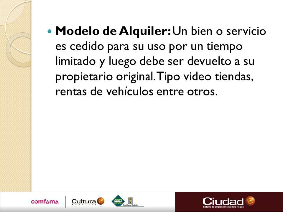 Modelo de Alquiler: Un bien o servicio es cedido para su uso por un tiempo limitado y luego debe ser devuelto a su propietario original.