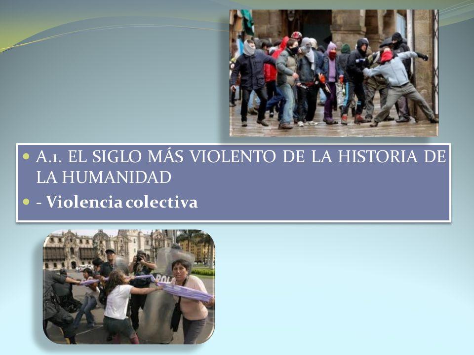 A.1. EL SIGLO MÁS VIOLENTO DE LA HISTORIA DE LA HUMANIDAD