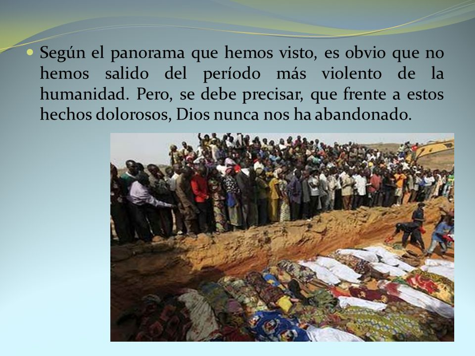Según el panorama que hemos visto, es obvio que no hemos salido del período más violento de la humanidad.