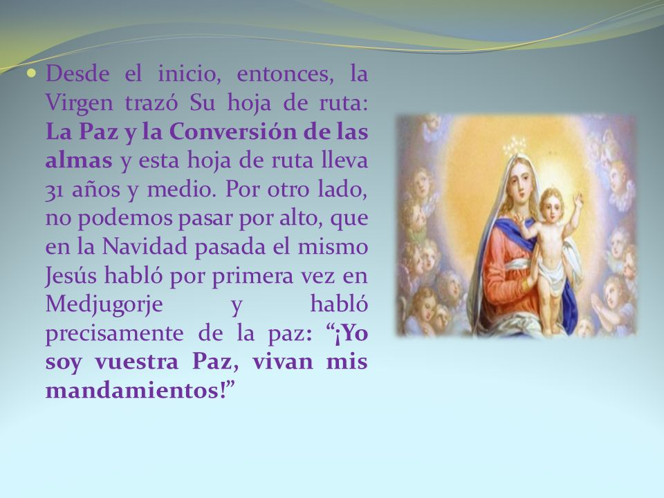 Desde el inicio, entonces, la Virgen trazó Su hoja de ruta: La Paz y la Conversión de las almas y esta hoja de ruta lleva 31 años y medio.