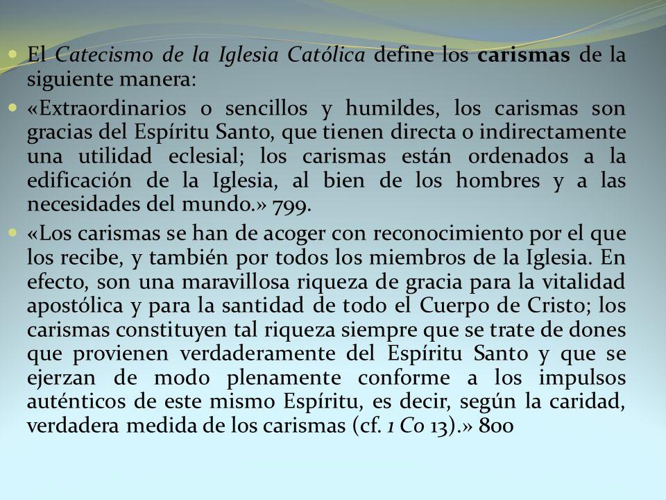 El Catecismo de la Iglesia Católica define los carismas de la siguiente manera: