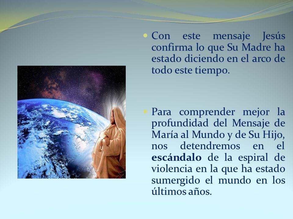 Con este mensaje Jesús confirma lo que Su Madre ha estado diciendo en el arco de todo este tiempo.