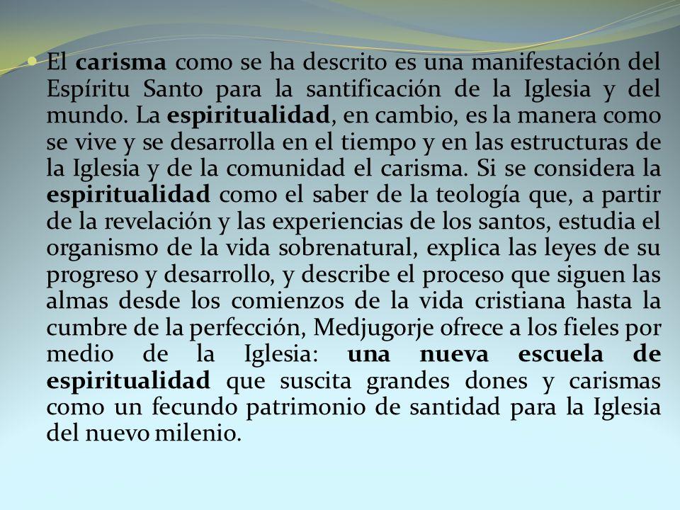 El carisma como se ha descrito es una manifestación del Espíritu Santo para la santificación de la Iglesia y del mundo.
