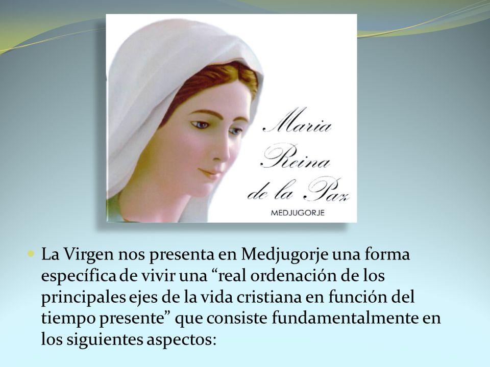La Virgen nos presenta en Medjugorje una forma específica de vivir una real ordenación de los principales ejes de la vida cristiana en función del tiempo presente que consiste fundamentalmente en los siguientes aspectos: