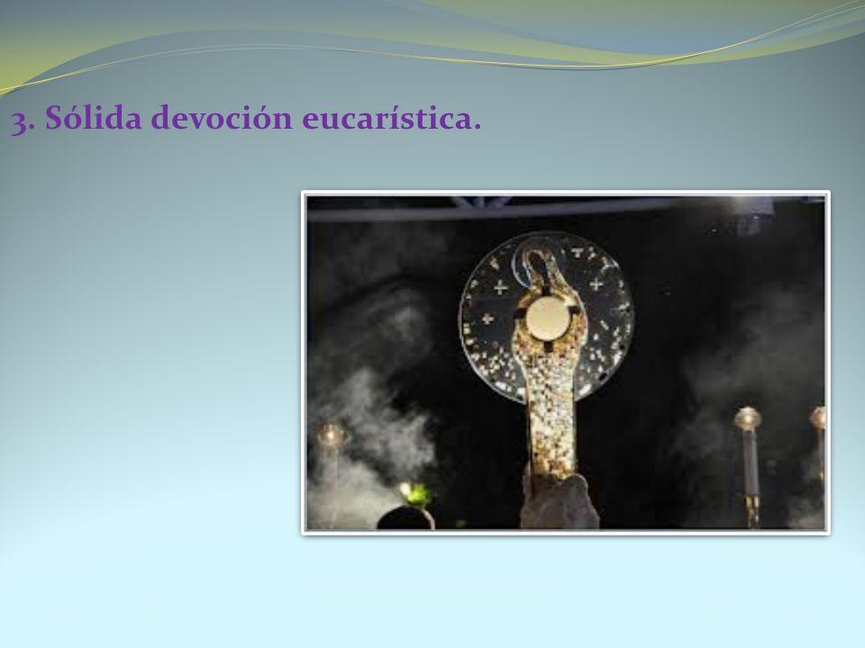 3. Sólida devoción eucarística.