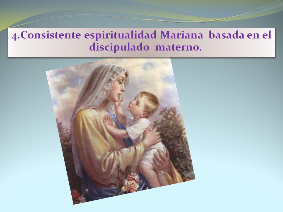 4.Consistente espiritualidad Mariana basada en el discipulado materno.