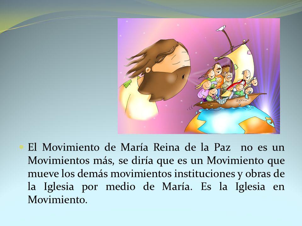 El Movimiento de María Reina de la Paz no es un Movimientos más, se diría que es un Movimiento que mueve los demás movimientos instituciones y obras de la Iglesia por medio de María.