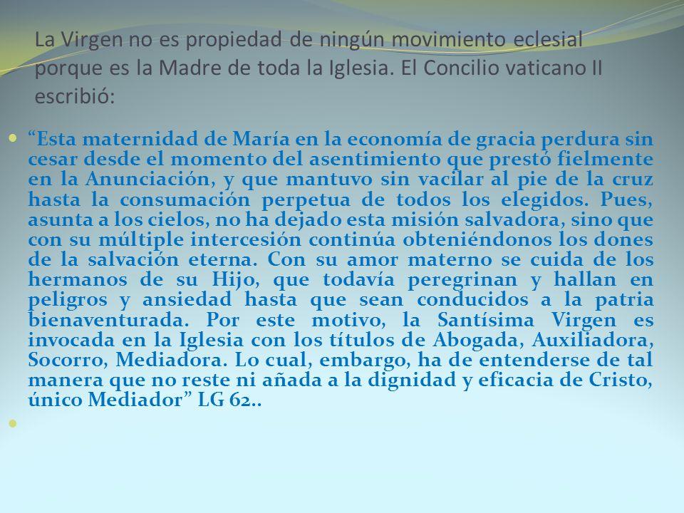 La Virgen no es propiedad de ningún movimiento eclesial porque es la Madre de toda la Iglesia. El Concilio vaticano II escribió: