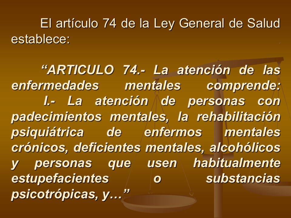 El artículo 74 de la Ley General de Salud establece:. ARTICULO 74