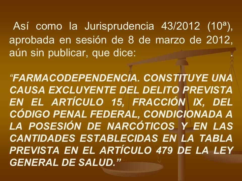Así como la Jurisprudencia 43/2012 (10ª), aprobada en sesión de 8 de marzo de 2012, aún sin publicar, que dice: .