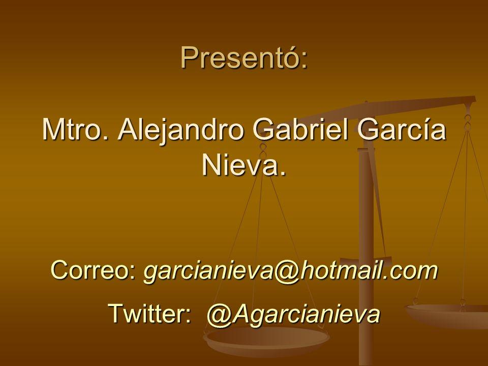 Presentó: Mtro. Alejandro Gabriel García Nieva