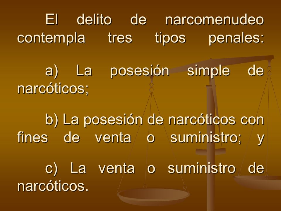 El delito de narcomenudeo contempla tres tipos penales: