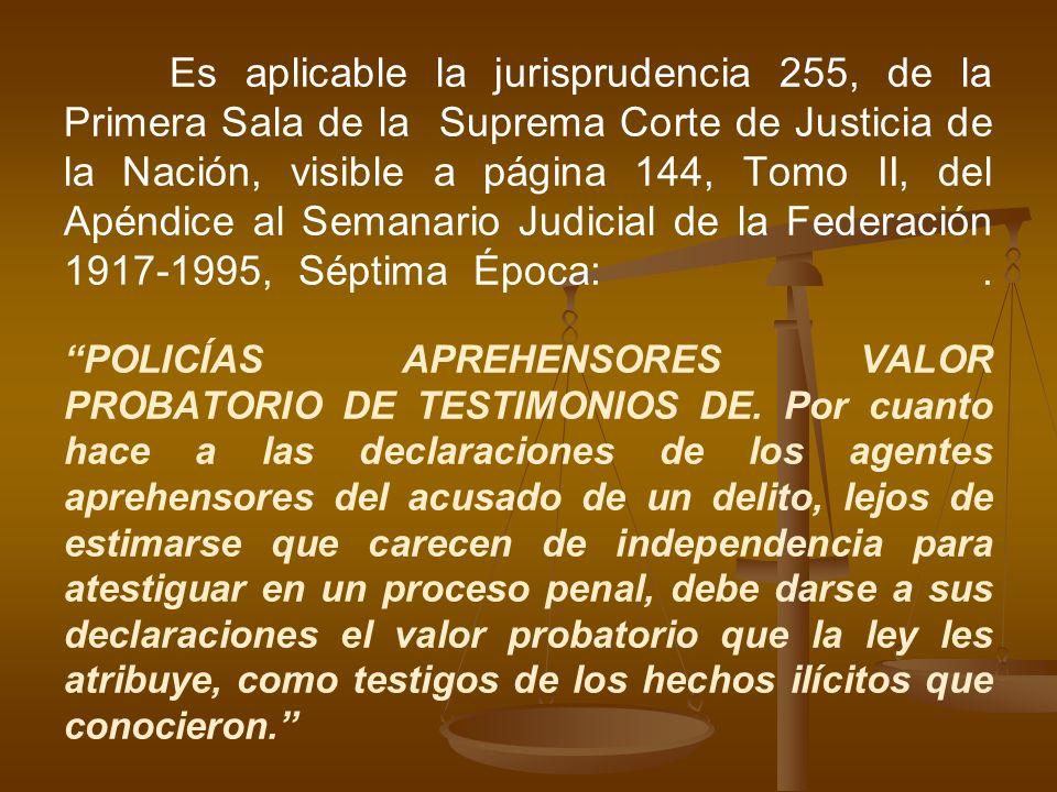 Es aplicable la jurisprudencia 255, de la Primera Sala de la Suprema Corte de Justicia de la Nación, visible a página 144, Tomo II, del Apéndice al Semanario Judicial de la Federación 1917-1995, Séptima Época: .