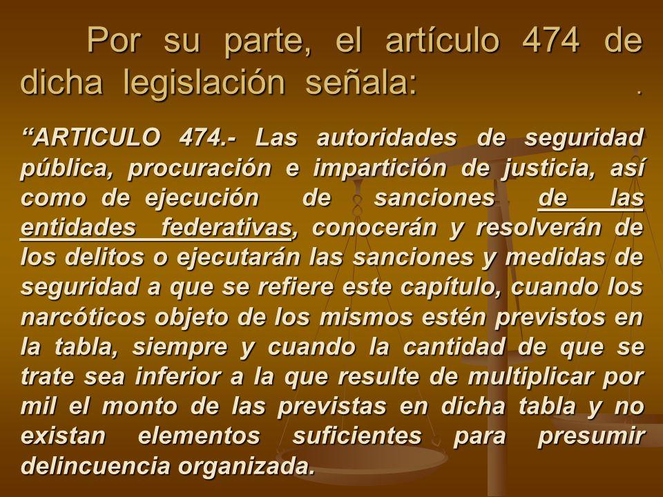 Por su parte, el artículo 474 de dicha legislación señala: