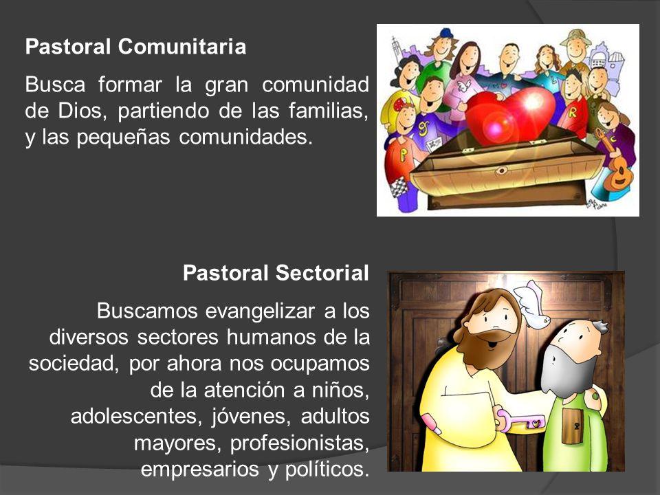 Pastoral Comunitaria Busca formar la gran comunidad de Dios, partiendo de las familias, y las pequeñas comunidades.