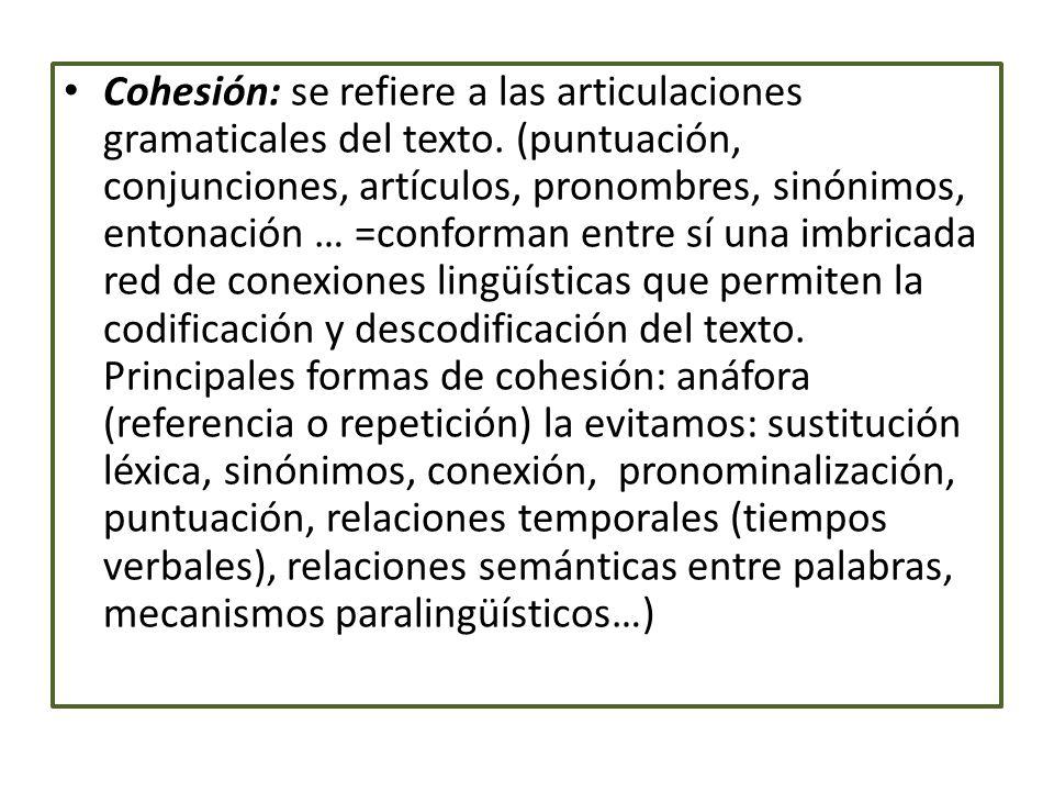 Cohesión: se refiere a las articulaciones gramaticales del texto