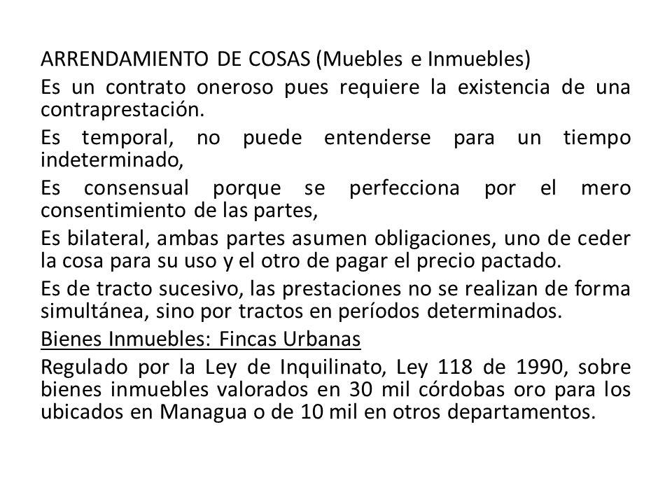 ARRENDAMIENTO DE COSAS (Muebles e Inmuebles) Es un contrato oneroso pues requiere la existencia de una contraprestación.
