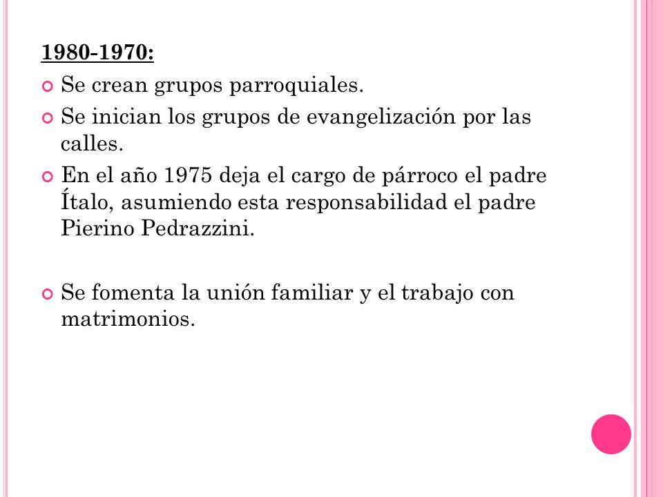 1980-1970: Se crean grupos parroquiales. Se inician los grupos de evangelización por las calles.