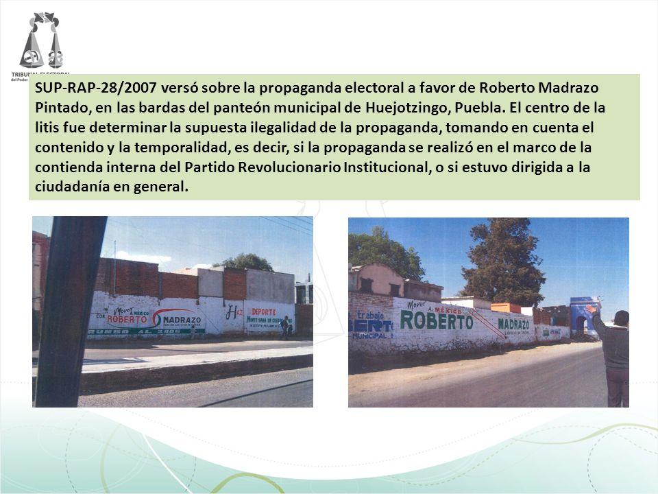 SUP-RAP-28/2007 versó sobre la propaganda electoral a favor de Roberto Madrazo Pintado, en las bardas del panteón municipal de Huejotzingo, Puebla.
