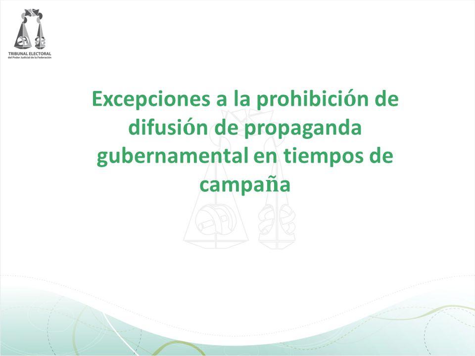 Excepciones a la prohibición de difusión de propaganda gubernamental en tiempos de campaña