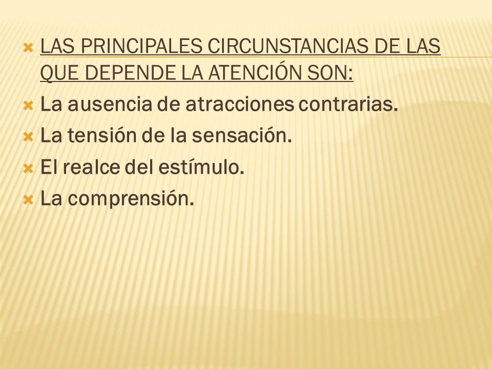 LAS PRINCIPALES CIRCUNSTANCIAS DE LAS QUE DEPENDE LA ATENCIÓN SON: