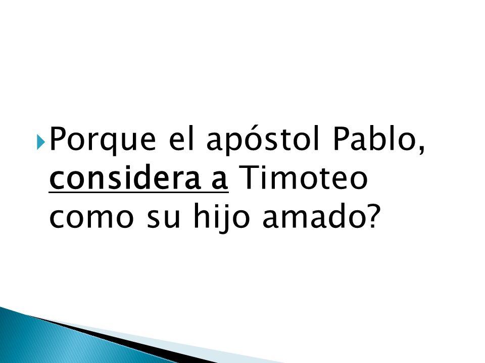 Porque el apóstol Pablo, considera a Timoteo como su hijo amado